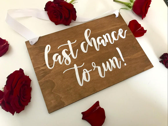 Last Chance to run Wooden Wedding Sign