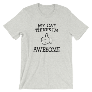 My Cat Thinks I'm Awesome Unisex T-Shirt