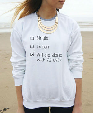 Single Taken Will Die Alone With 72 Cats Sweatshirt J - Only Cat Shirts