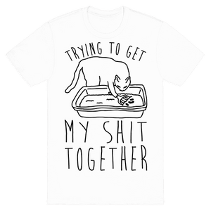Trying To Get My Shit Together Men & Women shirt