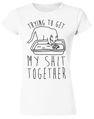 Trying To Get My Shit Together Woman's T-SHIRT