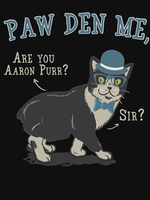 PawDen Me Are you Aaron Purr, Sir? Unisex T-Shirt - Only Cat Shirts