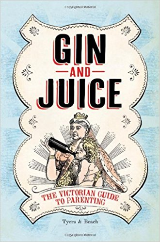 Book - Gin & Juice: The Victorian Guide to Parenting