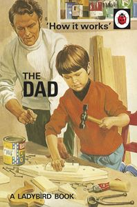 Book - HOW IT WORKS: THE DAD (LADYBIRD FOR GROWN UPS)