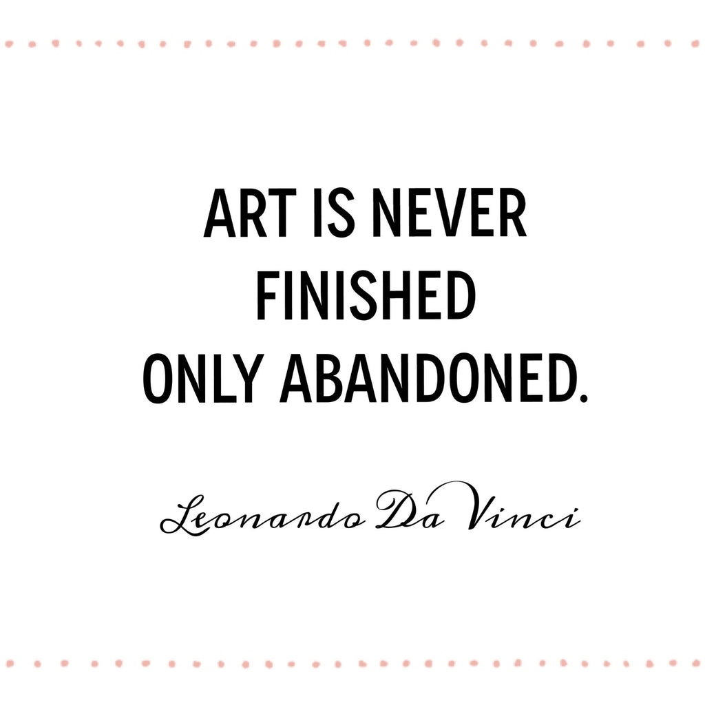 "Famous artist quotes these Leonardo Da Vinci quotes to inspire artists to be consistent ""Art is never finished only abandoned."" / deliciousdesignhouse.com"