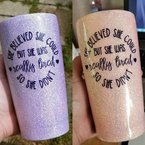 She believed she could, but she was really tired, so she didn't UV Color Changing Glitter Tumbler
