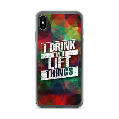 iPhone Case, I Drink and I Lift Things