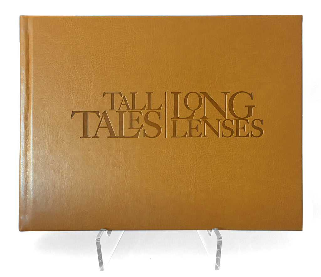 Tall Tales, Long Lenses: My Adventures in Photography - Special Collector's Edition of 50