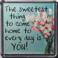"History & Heraldry Sentiment Fridge Magnet ""The Sweetest thing to come home today is you!"""
