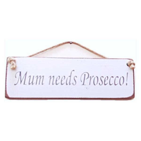Mum needs Prosecco - Vintage shabby chic Wooden Sign