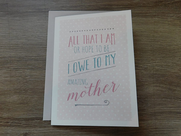 East of India - Just my type greeting  card - All that I am or hope to be I owe to my amazing mother