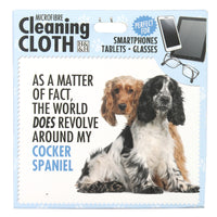 "Microfibre Cleaning Cloth with Cocker Spaniel Dog print and saying ""As a matter of fact, the world does revolve around my Cocker Spaniel"""