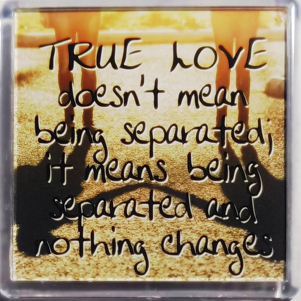 "Heart & Home Sentiment Fridge Magnet ""True Love doesn't mean being separated; it means being separated and nothing changes"""