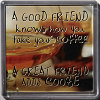 "History & Heraldry Sentiment Fridge Magnet "" A good friend knows how you take your coffee  A great friend adds booze"""