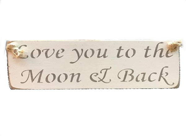 Love you to the moon and back - Vintage shabby chic Wooden Sign by Austin Sloan