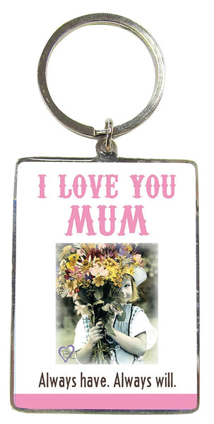 I LOVE YOU MUM. ALWAYS HAVE, ALWAYS WILL - Keyring