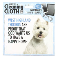 "Microfibre Cleaning Cloth with West Highland Terrier Dog print and saying ""West Highland Terriers are proof that God wants us to have a happy home"""