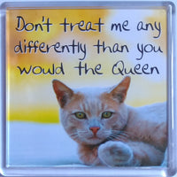 "Heart & Home Sentiment Fridge Magnet ""Dont treat me any differently than you would the Queen"" s"""