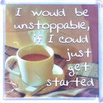 "History & Heraldry Sentiment Fridge Magnet ""I would be unstoppable if I could just get started"""