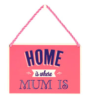 Hang Ups Home is Where Mum Is - Rolled Tin Plaque with Coloured Cord