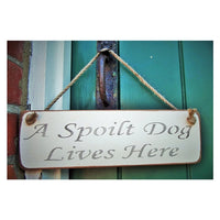 A spoilt dog lives here - Vintage shabby chic Wooden Sign
