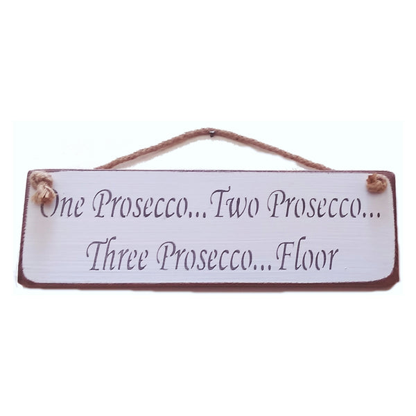 One Prosecco...Two Prosecco....Three Prosecco...Floor - Vintage shabby chic Wooden Sign