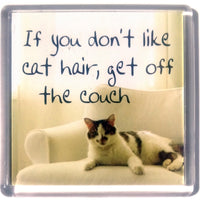 Heart And Home Sentiment Fridge Magnet - Animal/Humour MAG-058 / If you don't like cat hair, get off the couch