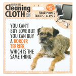 "Microfibre Cleaning Cloth with Border Terrier Dog print and saying ""You can't buy love but you can buy a Border Terrier, which is the same thing"""