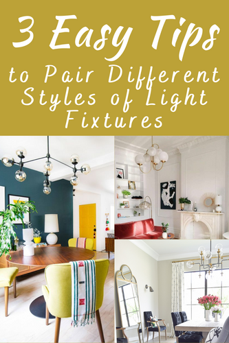 3 Easy Tips to Pair Different Styles of Light Fixtures