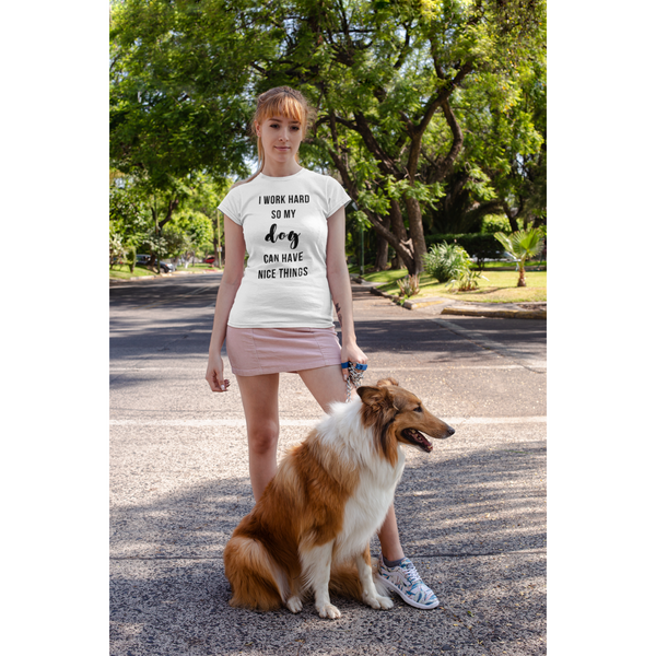 Women's I Work Hard So My Dog Can Have Nice Things T-Shirt