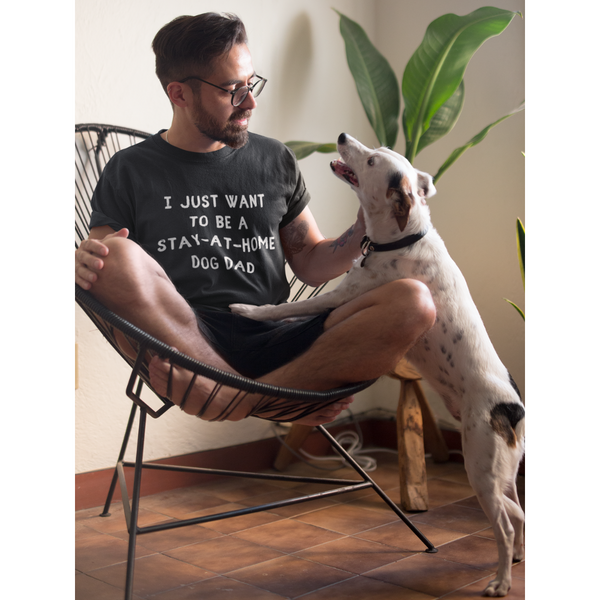 Men's I Just Want To Be A Stay-At-Home Dog Dad T-Shirt