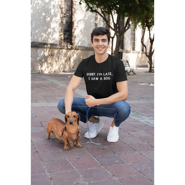 Men's Sorry I'm Late, I Saw A Dog T-Shirt