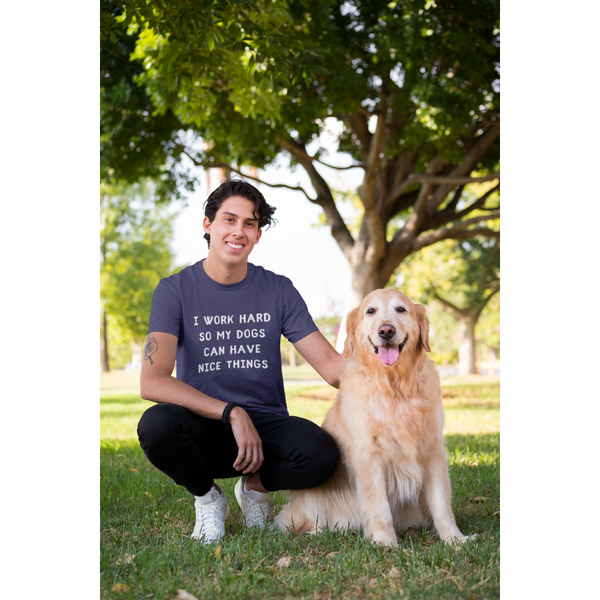 Men's I Work Hard So My Dogs Can Have Nice Things T-Shirt