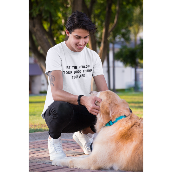 Men's Be The Person Your Dogs Think You Are T-Shirt