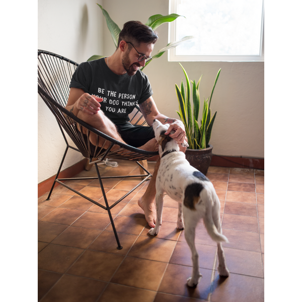 Men's Be The Person Your Dog Thinks You Are T-Shirt