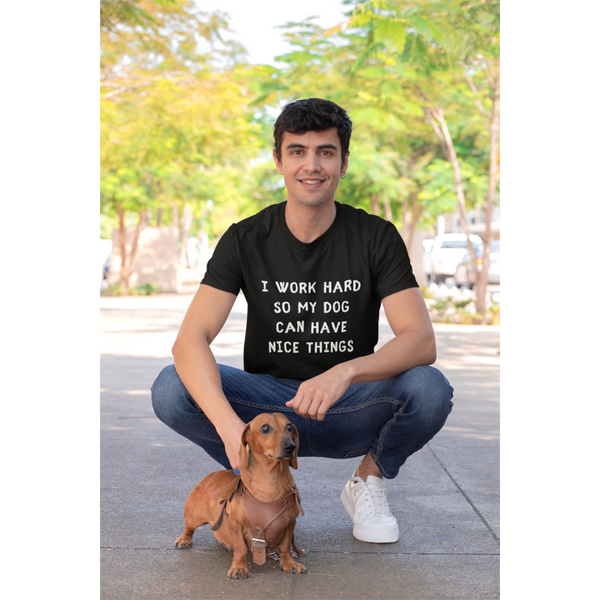 Men's I Work Hard So My Dog Can Have Nice Things T-Shirt