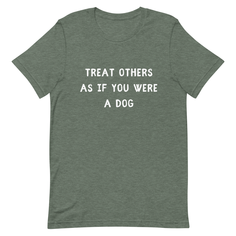 Men's Treat Others As If You Were A Dog T-Shirt