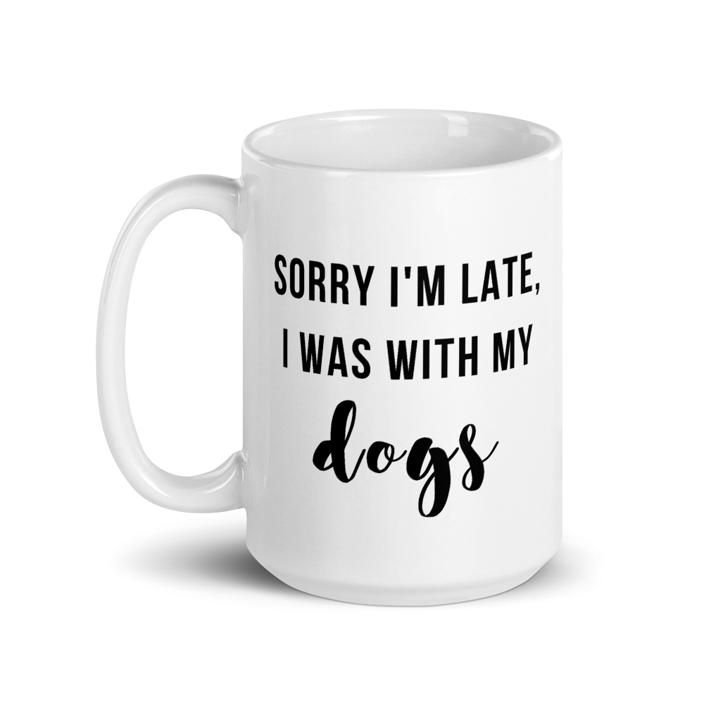 Sorry I'm Late, I Was With My Dogs Mug - Cursive
