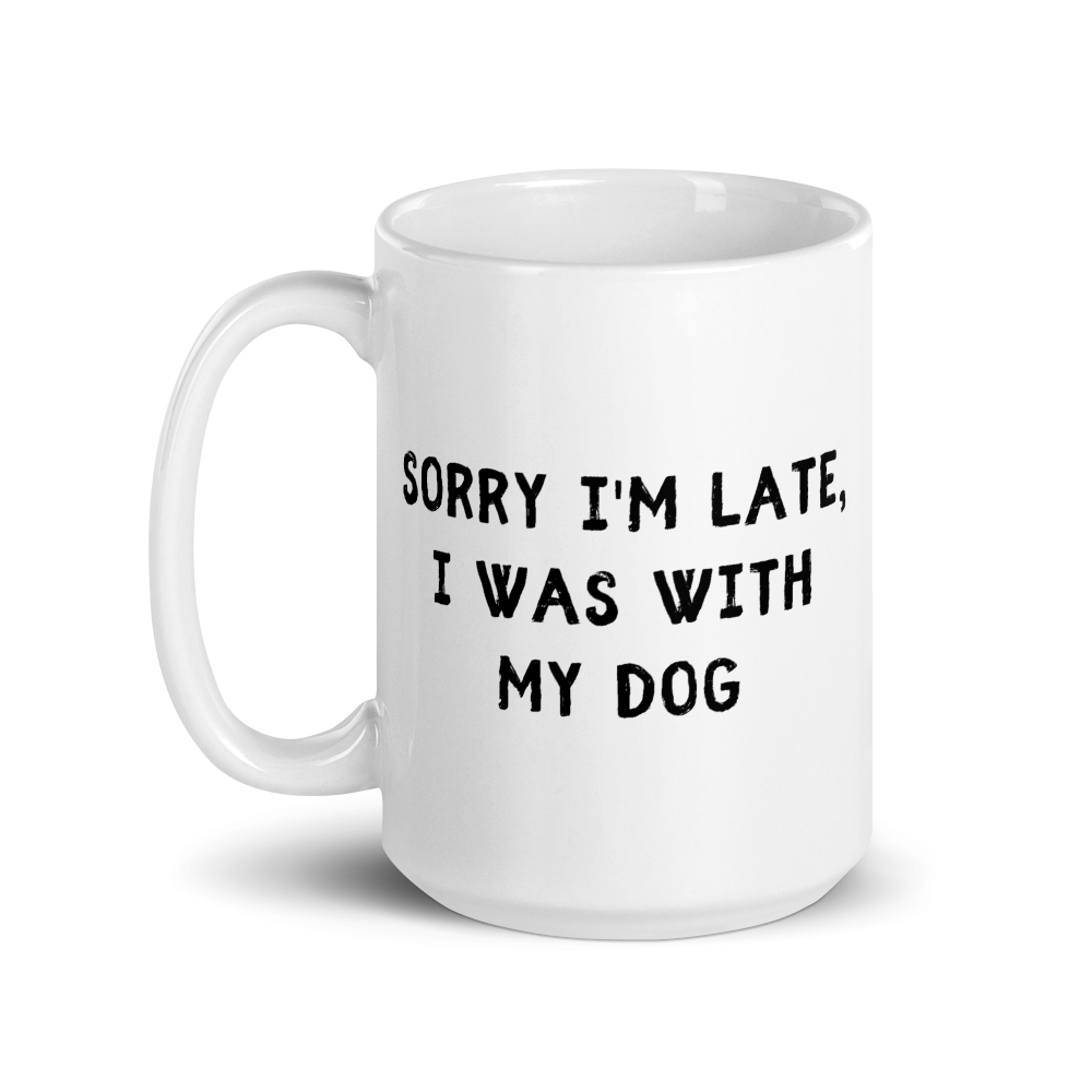 Sorry I'm Late, I Was With My Dog Mug - Block Font