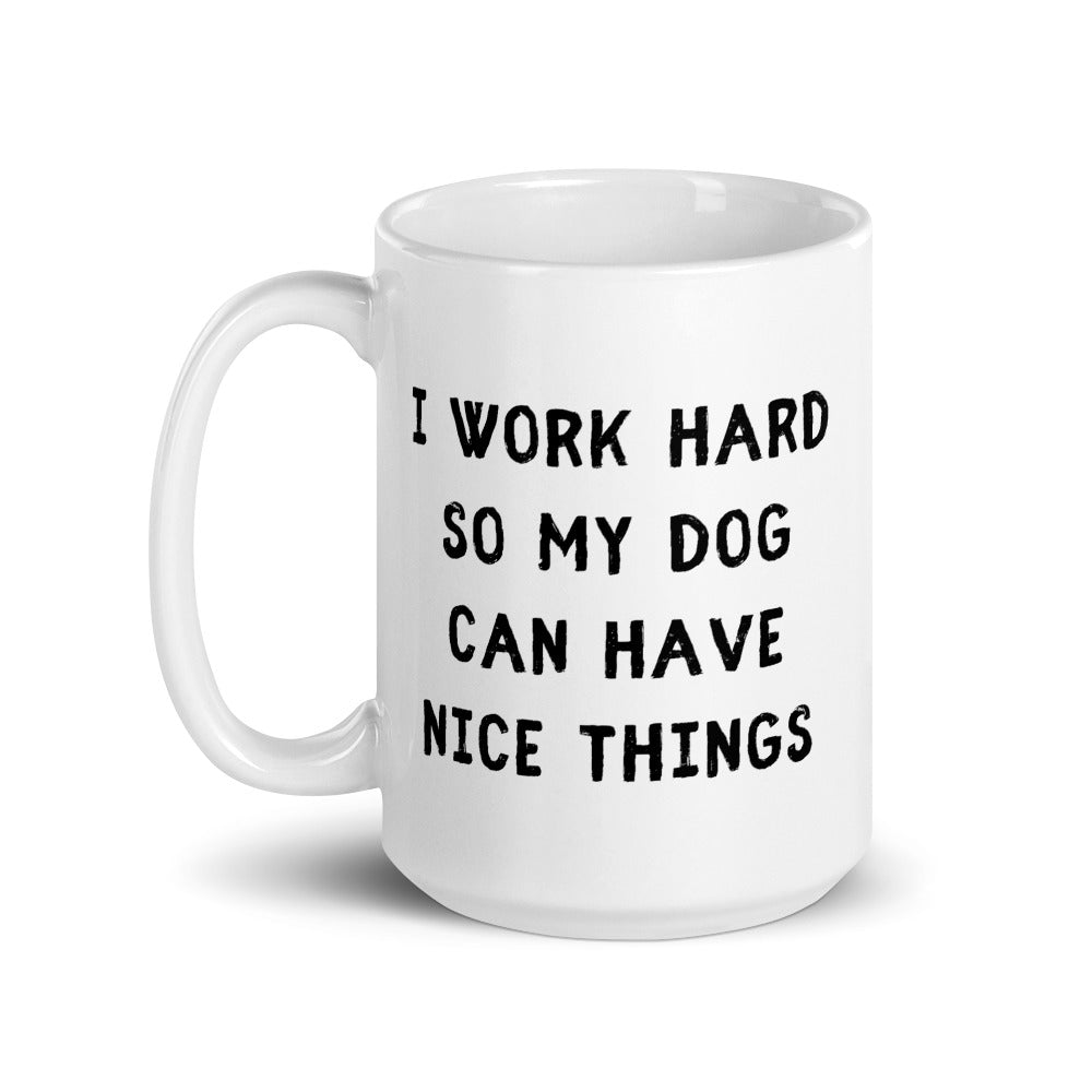 I Work Hard So My Dog Can Have Nice Things Mug - Block Font