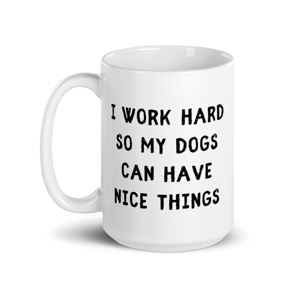 I Work Hard So My Dogs Can Have Nice Things Mug - Block Font