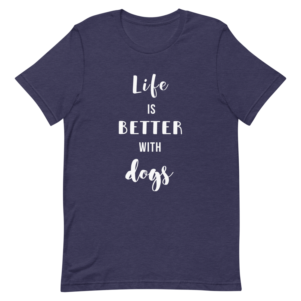 Women's Life Is Better With Dogs T-Shirt