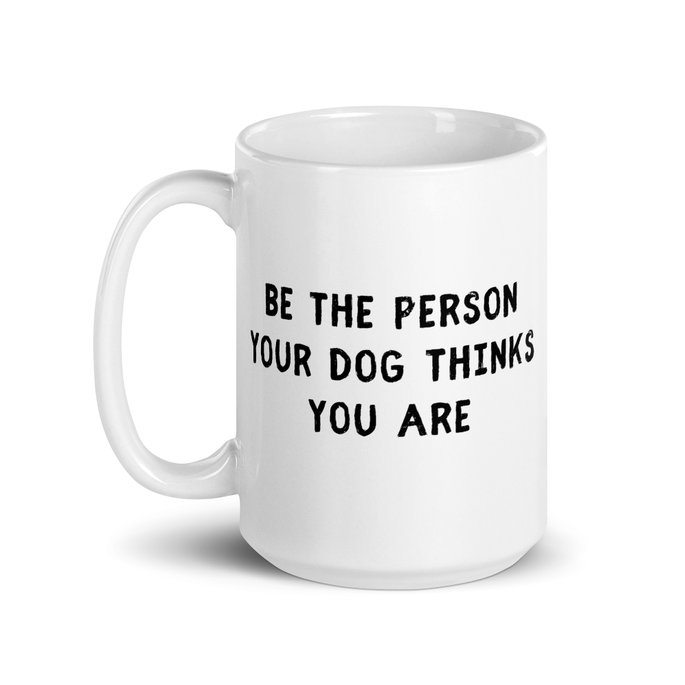 Be The Person Your Dog Thinks You Are Mug - Block Print