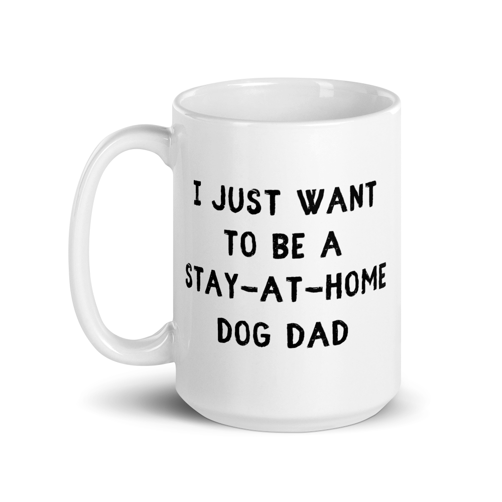 I Just Want To Be A Stay-At-Home Dog Dad Mug