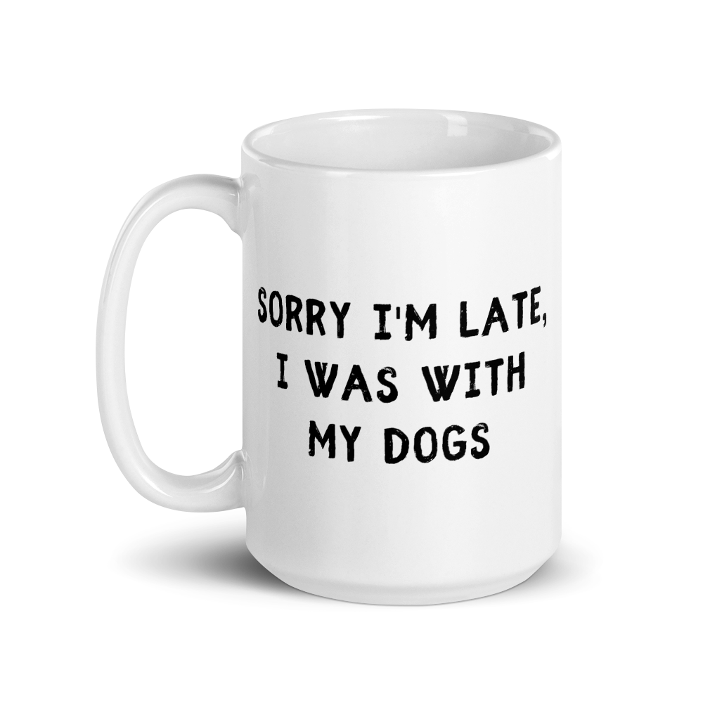 Sorry I'm Late, I Was With My Dogs Mug - Block Font