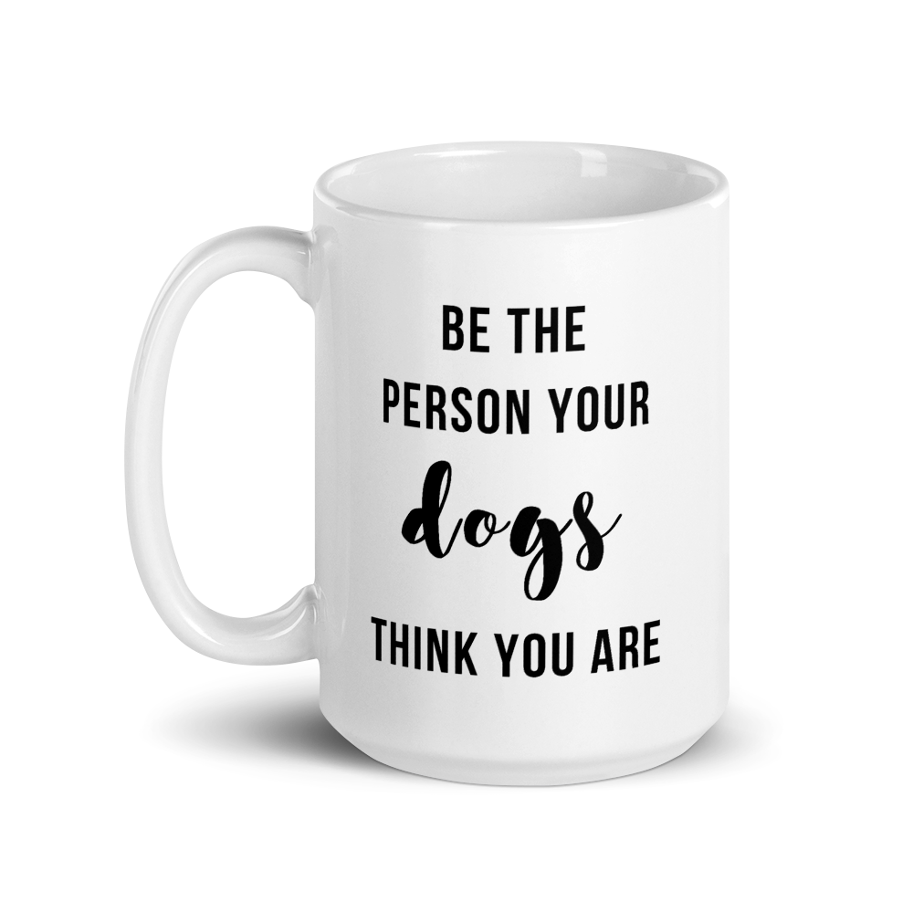 Be The Person Your Dogs Think You Are Mug - Cursive