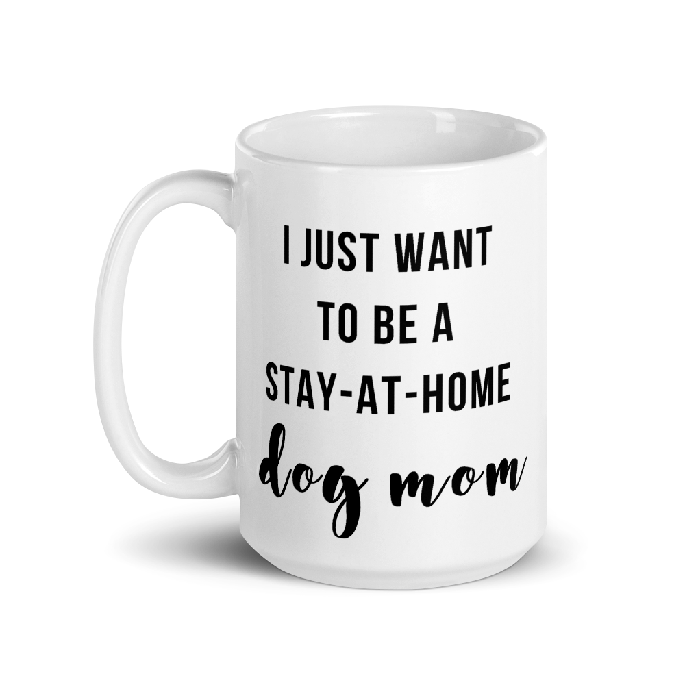 I Just Want To Be A Stay-At-Home Dog Mom Mug