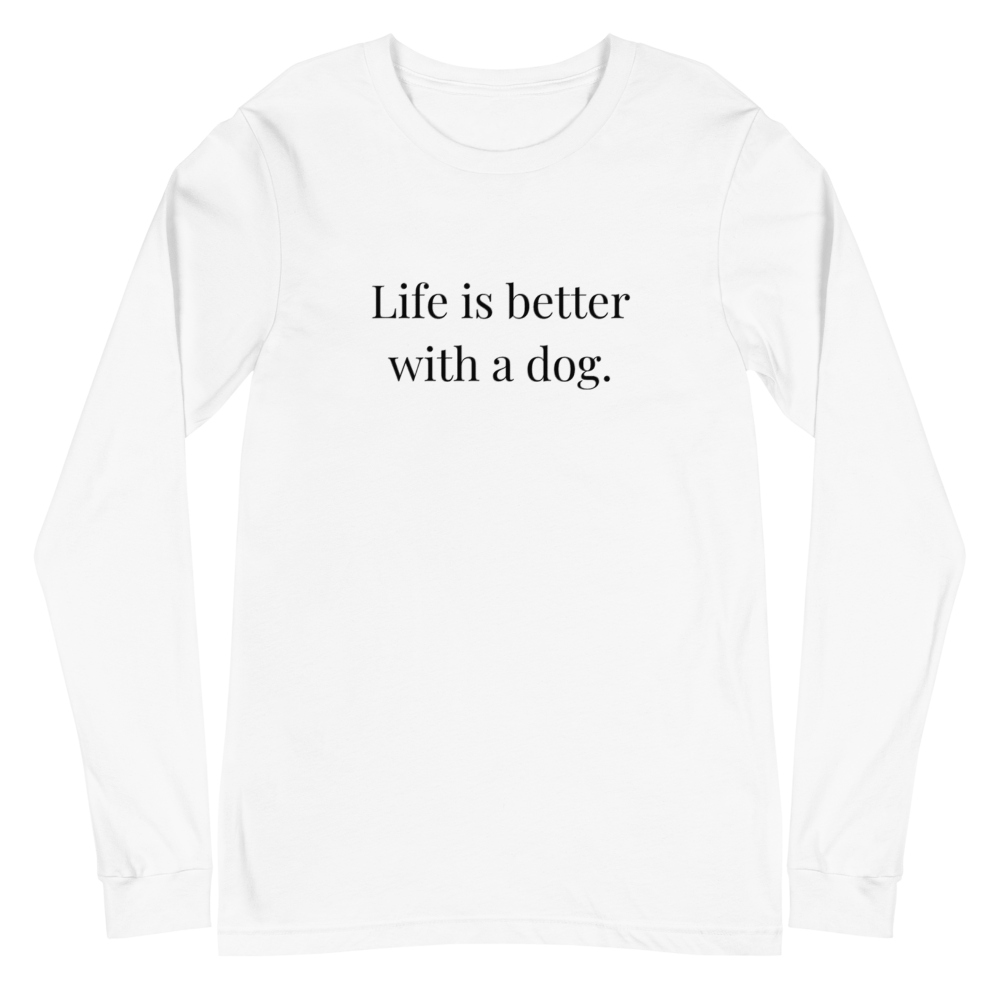 Women's Life Is Better With A Dog Unisex Long Sleeve Tee