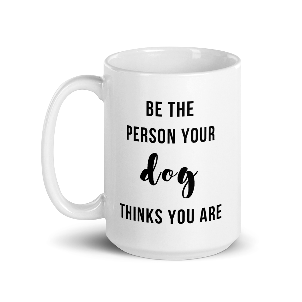 Be The Person Your Dog Thinks You Are Mug - Cursive