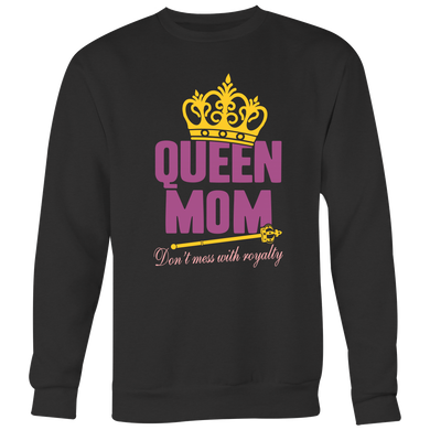 Queen Mom - Don't mess with royalty / T Shirt / Hoodie